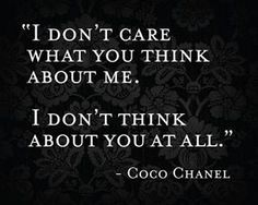 I don't care what you think about me...