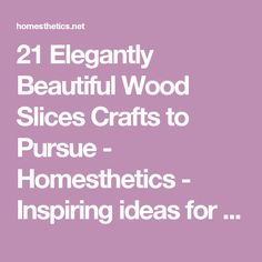 21 Elegantly Beautiful Wood Slices Crafts to Pursue - Homesthetics - Inspiring ideas for your home.