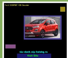 Ford ECOSPORT VIN Decoder - Lookup Ford ECOSPORT VIN number. 133820 - Ford. Search Ford ECOSPORT history, price and car loans.