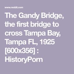 The Gandy Bridge, the first bridge to cross Tampa Bay, Tampa FL, 1925 [600x356] : HistoryPorn