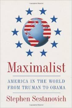 Maximalist : America in the world from Truman to Obama / Stephen Sestanovich. -- New York :  Alfred A. Knopf,  2014.