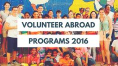 Looking for volunteer abroad programs for 2016? Discover the most affordable and trusted programs here…