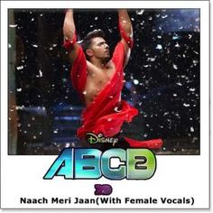 Name of Song - Naach Meri Jaan(With Female Vocals) Album/Movie Name - ABCD 2