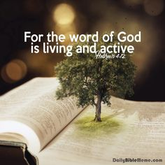 """Hebrews 4:12 """"For the word of God is living and active"""""""