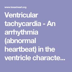 Ventricular tachycardia - An arrhythmia (abnormal heartbeat) in the ventricle characterized by a very fast heartbeat.