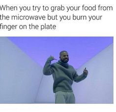 Impatient: This one shows a reaction of getting a burn on a finger...