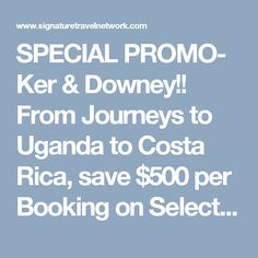 SPECIAL PROMO-  Ker & Downey!!   From Journeys to Uganda to Costa Rica, save $500 per Booking on Select Custom-Made Journeys Worldwide!  Ker & Downey sets the standards for luxury travel to some of the most coveted destinations around the world. Let us use our expert connections to craft the perfect escape to Uganda and visit the majestic gorillas, or venture into the volcanoes of Costa Rica.  Call Kolenda Travel today to start planning your exquisite vacation and save $500*.  *Restrictions…