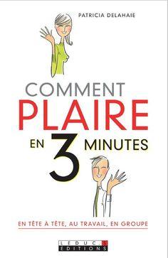 """""""Comment plaire en 3 minutes"""" - Auteur: Patricia Delahaie http://www.youscribe.com/catalogue/livres/sante-et-bien-etre/developpement-personnel/comment-plaire-en-3-minutes-292776"""