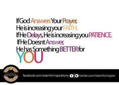 If God Answers Your prayer,  He Is Increasing Your Faith. If He Delays, He Is Increasing Your Patience. If He Doesn't Answers, He Has Something Better For YOU  #IslamicInspirations #IslamicQuotes