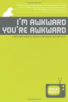 I'm Awkward, You're Awkward: A Believer's Guide To Being In The World But Not Of It by Shelby Abbott. $10.00. Publisher: CreateSpace Independent Publishing Platform (December 12, 2012). Publication: December 12, 2012