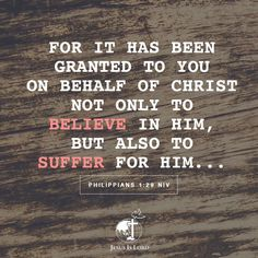 VERSE OF THE DAY  For it has been granted to you on behalf of Christ not only to believe in him, but also to suffer for him. Philippians 1:29 NIV #votd #verseoftheday #JIL #Jesus #JesusIsLord #JILchurch #JILworldwide