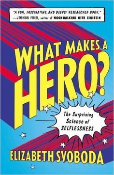 What Makes a Hero?: The Surprising Science of Selflessness: Elizabeth Svoboda: 9781617230134: Amazon.com: Books