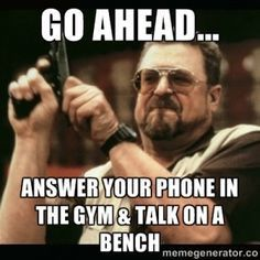 gymmemes,phone,gym,gymaholic,gymaddict,benchpress,bench,talk,gym memes,memes,gymmotivation,gymmaster,gym lb,bodybuilding,fitness memes,realtalk,gym time,gym routine,gym apparel,gym body,gym junkie,gym selfie,fitness humor,gym humor,gymlife,funny meme,Gym Fitness,bodybuildinghumor,bodybuilder,workout Check out www.BOBBYOWILSON.com/FITNESS for great articles on fitness, nutrition and muscle building!