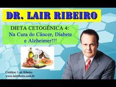 13. DIETA CETOGÊNICA 4: Na Cura do Câncer, Diabete e Alzheimer!!! (Dr. Lair Ribeiro) - YouTube