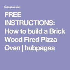 FREE INSTRUCTIONS: How to build a Brick Wood Fired Pizza Oven | hubpages