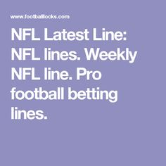 NFL Latest Line: NFL lines. Weekly NFL line. Pro football betting lines.