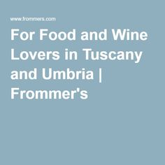 For Food and Wine Lovers in Tuscany and Umbria | Frommer's