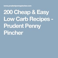 200 Cheap & Easy Low Carb Recipes - Prudent Penny Pincher