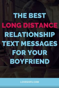 Best Long Distance Love Messages To Send To Your Boyfriend