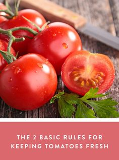 The 2 Basic Rules for Keeping Tomatoes Fresh  via @PureWow