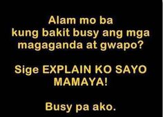 Busy ako Funny Hugot Lines, Hugot Lines Tagalog Funny, Tagalog Quotes Hugot Funny, Hugot Quotes, Filipino Funny, Filipino Quotes, Pinoy Quotes, Tagalog Love Quotes, Sarcasm Quotes