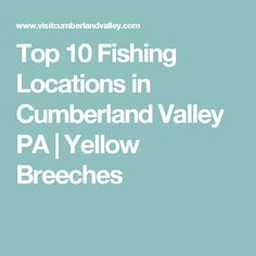 Top 10 Fishing Locations in Cumberland Valley PA | Yellow Breeches