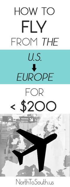 Whoever said they couldn't afford to travel to Europe, didn't know where to look!. How to fly from the U.S. to Europe for Under $200