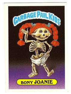 Garbage Pail Kids - you had loads of these on the inside of your wardrobe door!!