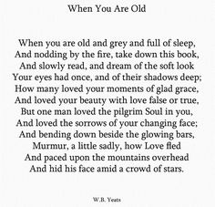 When you are old and grey. Yeats.