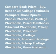 Compare Book Prices – Buy, Rent or Sell College Textbooks #compare #book #prices, #books, #textbooks, #college #textbooks, #used #textbooks, #discount #textbooks, #cheap #textbooks, #cheapest #textbooks, #college #textbook, #discount #college #textbook, #cheap #college #textbooks, #new #discount #textbooks, #used #books, #text #books, #rent #textbooks…