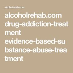 alcoholrehab.com drug-addiction-treatment evidence-based-substance-abuse-treatment