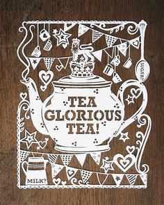 Amazing cut paper.... featuring tea glorious tea!