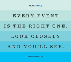 "Today's thought: ""Every event is the right one. Look closely and you'll see."" —Marcus Aurelius #quotes"