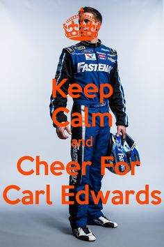 Keep Calm and Cheer For Carl Edwards - KEEP CALM AND CARRY ON Image Generator - brought to you by the Ministry of Information