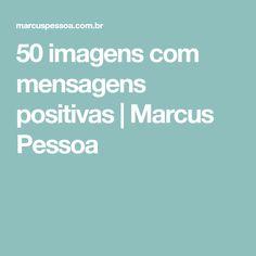 50 imagens com mensagens positivas | Marcus Pessoa