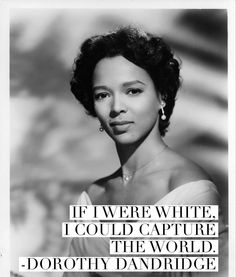 Dorothy Dandridge; one of the saddest quotes ever
