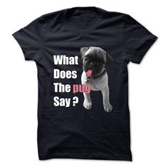 What Does The pug Say T-Shirts, Hoodies. SHOPPING NOW ==► https://www.sunfrog.com/Pets/What-Does-The-pug-Say.html?id=41382