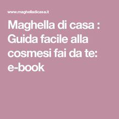 Maghella di casa                 : Guida facile alla cosmesi fai da te: e-book