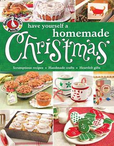 Gooseberry Patch Have Yourself a Homemade Christmas: Scrumptious Recipes, Handmade Crafts & Heartfelt Gifts to Ma...