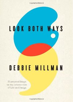 Look Both Ways: Illustrated Essays on the Intersection of Life and Design by Debbie Millman,http://www.amazon.com/dp/1600613217/ref=cm_sw_r_pi_dp_psJEsb0FCXQ03M31