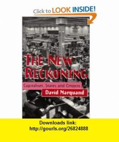 The New Reckoning Capitalism, States and Citizens (9780745617459) David Marquand , ISBN-10: 074561745X  , ISBN-13: 978-0745617459 ,  , tutorials , pdf , ebook , torrent , downloads , rapidshare , filesonic , hotfile , megaupload , fileserve