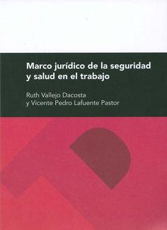 Marco jurídico de la seguridad y salud en el trabajo / Ruth Vallejo Dacosta y Vicente Pedro Lafuente Pastor, 2013