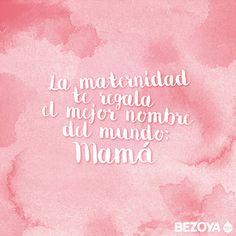 La maternidad te regala el mejor nombre del mundo: mamá. #bezoya, bebé, bebé a bordo, madre, hijo, maternidad, padres, madres, familia, primeriza, amor, niño, niña, newborn, agua, mineral natural, mineralización débil, baby, sonrisa, smile, felicidad, frase, frases bebés