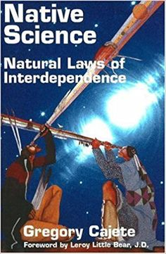 Native Science: Natural Laws of Interdependence: Gregory Cajete, Leroy Little Bear Primal Elements, Indigenous Education, Ebooks Online, Free Ebooks, Scientific Method, Social Science, Science And Nature, Free Reading, Science