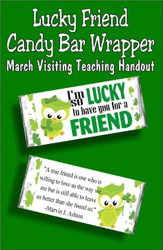 "March Let your Visiting Teaching sisters know how lucky you are to have them in your life with this fun St Patricks Day candy bar printable. With the saying ""I'm lucky to have you for a friend"" on the front and a beautiful saying about friends on th Candy Sayings Gifts, Candy Quotes, Small Gifts For Friends, Cards For Friends, Visiting Teaching Gifts, Dyi, Lucky To Have You, Im So Lucky, Candy Bar Wrappers"