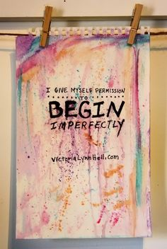 Permission to begin imperfectly. - Victoria Lynn Hall - Slave To The Muse Blog. #recoveringperfectionist