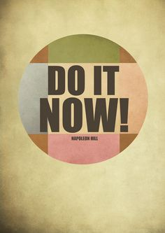 Do it now - Napoleon Hill #quote