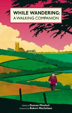 While Wandering: A Walking Companion by Duncan Minshull. an anthology of stories, poems and pieces by writers as diverse as Jane Austen and Colm Toibin, describing every kind of walking and the effects it has...