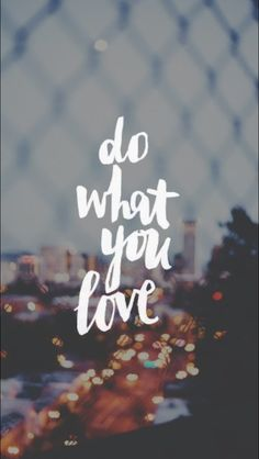 """Do What You Love"" background, inspiring quotes, wallpaper, lock screen,"