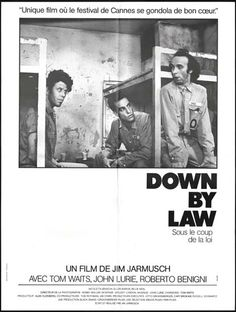 "French poster of Jim Jarmusch 's "" Down By Law. "" with John Lurie, Tom Waits, Roberto Benigni."